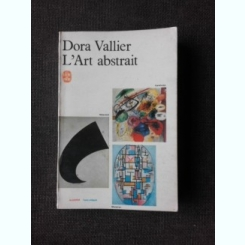L'ART ABSTRAIT - DORA VALLIER  (CARTE IN LIMBA FRANCEZA)