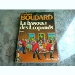 LE BANQUET DES LEOPARDS - ALPHONSE BOUDARD  (CARTE IN LIMBA FRANCEZA)