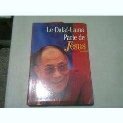 LE DALAI-LAMA PARLE DE JESUS  (CARTE IN LIMBA FRANCEZA)