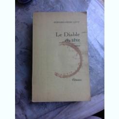 LE DIABLE EN TETE - BERNARD HENRI LEVY  (CARTE IN LIMBA FRANCEZA)