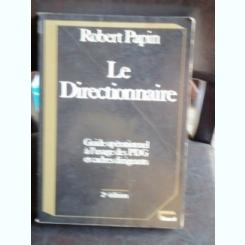 LE DIRECTIONNAIRE - ROBERT PAPIN