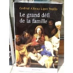 LE GRAND DEFI DE LA FAMILLE , CARDINAL ALFONSO LOPEZ TRUJILLO
