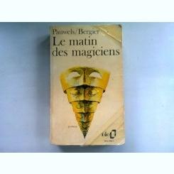LE MATIN DES MAGICIENS - PAUWELS/BERGIER  (DIMINEATA MAGICIENILOR)