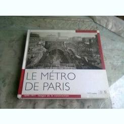 LE METRO DE PARIS, 1899-1911, IMAGES DE LA CONSTRUCTION  (ALBUM FOTO, IMAGINI DE LA CONSTRUCTIA METROULUI DIN PARIS)