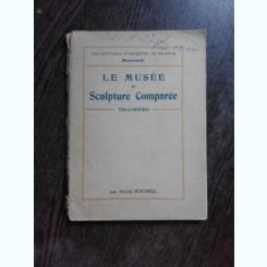 LE MUSEE DE SCULPTURE COMPAREE DU TROCADERO - JULES ROUSSEL  (TEXT IN LIMBA FRANCEZA)
