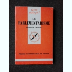 LE PARLAMENTARISME - PHILIPPE LAUVAUX  (CARTE IN LIMBA FRANCEZA)