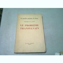 LE PROBLEME TRANSYLVAIN - HERBERT VAN LEISEN  (CARTE IN LIMBA FRANCEZA)