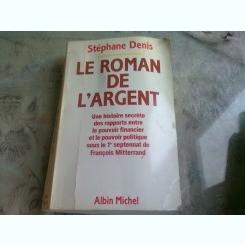 LE ROMAN DE L'ARGENT - STEPHANE DENIS   (CARTE IN LIMBA FRANCEZA)