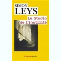 LE STUDIO DE L'INUTILITE - SIMON LEYS  (CARTE IN LIMBA FRANCEZA)