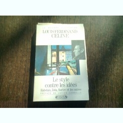 LE STYLE CONTRE LES IDEES - LOUIS FERDINAND CELINE  (CARTE IN LIMBA FRANCEZA)