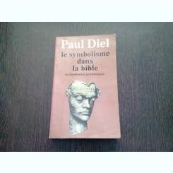 LE SYMBOLISME DANS LA BIBLE. SA SIGNIFICATION PSYCHOLOGIQUE - PAUL DIEL  (CARTE IN LIMBA FRANCEZA)