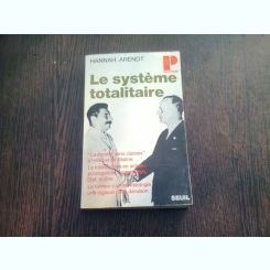LE SYSTEME TOTALITAIRE - HANNAH ARENDT (CARTE IN LIMBA FRANCEZA)