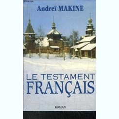 LE TESTAMENT FRANCAIS - ANDREI MAKINE  (CARTE IN LIMBA FRANCEZA)