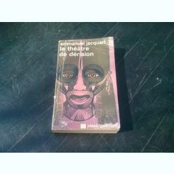 LE THEATRE DE DERISION - EMMANUEL JACQUART  (CARTE IN LIMBA FRANCEZA)
