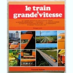 LE TRAIN A GRANDE VITESSE - PHILIPPE LORIN  (CARTE IN LIMBA FRANCEZA)