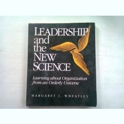 LEADERSHIP AND THE NEW SCIENCE - MARGARET J. WHEATLEY   (LEADERSHIP SI NOUA STIINTA)