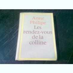 LES RENDEZ-VOUS DE LA COLLINE - ANNE PHILIPE  (CARTE IN LIMBA FRANCEZA)