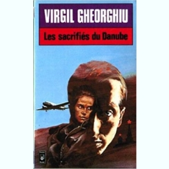 LES SACRIFIES DU DANUBE - VIRGIL GHEORGHIU  (CARTE IN LIMBA FRANCEZA)