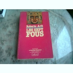 LES SEPT FOUS - ROBERTO ARLT  (CARTE IN LIMBA FRANCEZA)