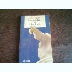 L'HOMME-DIEU OU LE SENS DE LA VIE - LUC FERRY  (CARTE IN LIMBA FRANCEZA)