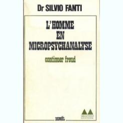 L'HOMME EN MICROPSYCHANALYSE - SILVIO FANTI  (CARTE IN LIMBA FRANCEZA)