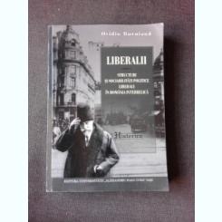 LIBERALII, STRUCTURI SI SOCIABILITATI POLITICE LIBERALE IN ROMANIA INTERBELICA - OVIDIU BURUIANA  (CU DEDICATIA AUTORULUI)