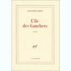 L'ILE DES GAUCHERS - ALEXANDRE JARDIN  (CARTE IN LIMBA FRANCEZA)