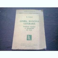 LIMBA ROMANA LITERARA. PROBLEME TEORETICE SI INTERPRETARI DE TEXTE - B. CAZACU  (CU DEDICATIA AUTORULUI)