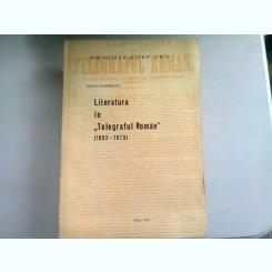 LITERATURA IN TELEGRAFUL ROMAN (1853-1973) - ELENA DUNAREANU