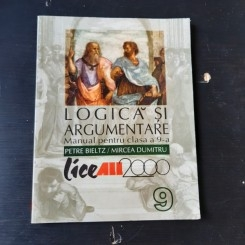 LOGICA SI ARGUMENTARE /MANUAL PENTRU CLASA A IX - A - PETRE BIELTZ / DUMITRU GHEORGHIU
