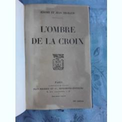 L'OMBRE DE LA CROIX - JEROME ET JEAN THARAUD  (CARTE IN LIMBA FRANCEZA)