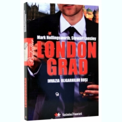 LONDONGRAD. INVAZIA OLIGARHILOR RUSI - MARK HOLLINGSWORTH