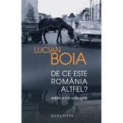 LUCIAN BOIA - DE CE ESTE ROMANIA ALTFEL?  (EDITIA A II-A)