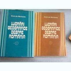 LUCRARI GEOGRAFICE DESPRE ROMANIA - EMM. DE MARTONNE  2 VOLUME