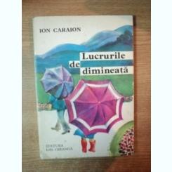 LUCRURILE DE DIMINEATA DE ION CARAION , 1978 , COPERTA SI ILUSTRATII DE MARIA CONSTANTIN