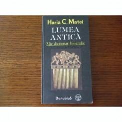 LUMEA ANTICA. MIC DICTIONAR BIOGRAFIC - HORIA C. MATEI