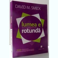 LUMEA E ROTUNDA : PERICOLE ASCUNSE PENTRU ECONOMIA GLOBALA DE DAVID M. SMICK