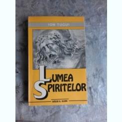 LUMEA SPIRITELOR - ION TUGUI