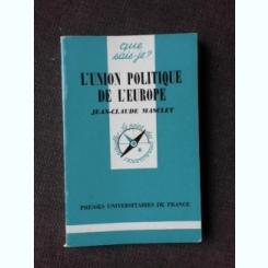 L'UNION POLITIQUE DE L'EUROPE - JEAN CALUDE MASCLET  (CARTE IN LIMBA FRANCEZA)