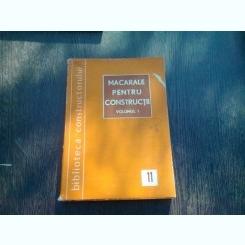 MACARALE PENTRU CONSTRUCTII - H. SEGALL, I. VITA SI I. POPA   VOL.1