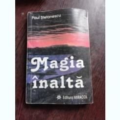 MAGIA INALTA - PAUL STEFANESCU