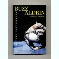 MAGNIFICENT DESOLATION. THE LONG JOURNEY HOME FROM THE MOON - BUZZ ALDRIN  (CARTE IN LIMBA ENGLEZA)