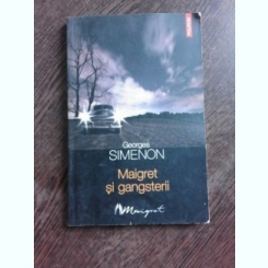 MAIGRET SI GANGSTERII - GEORGES SIMENON