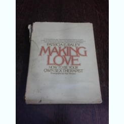 Making Love, how to be your own sex therapist - Patricia E. Raley  (text in limba engelza)