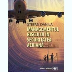 MANAGEMENTUL RISCULUI IN SECURITATEA AERIANA - STEFAN DANILA