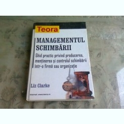 MANAGEMENTUL SCHIMBARII - LIZ CLARKE