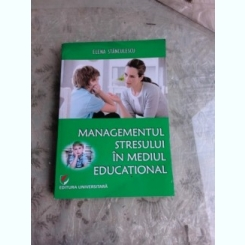 MANAGEMENTULUI STRESULUI IN MEDIUL EDUCATIONAL - ELENA STANCULESCU