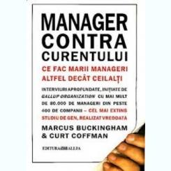 Manager contra curentului. Ce fac marii manageri altfel decat ceilalti- MARCUS BUCKINGHAM