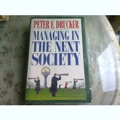 MANAGING IN THE NEXT SOCIETY - PETER F. DRUCKER  (CARTE IN LIMBA ENGLEZA)