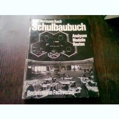 MANUAL DE CONSTRUCTII, IN LIMBA GERMANA. NALAIZA, MODELE, CLADIRI - KARL HERMANN KOCH  (SCHULBAU BUCH)